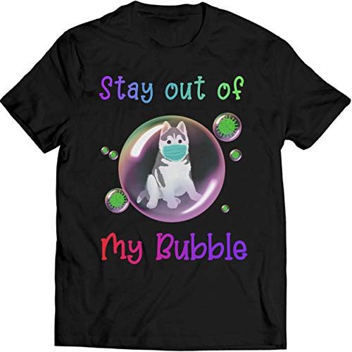 Stay Out of My Bubble Funny Shirt Husky Dog Lovers Shirt Quarantined Social Distancing T Shirt Men T-Shirt (XL, Black)