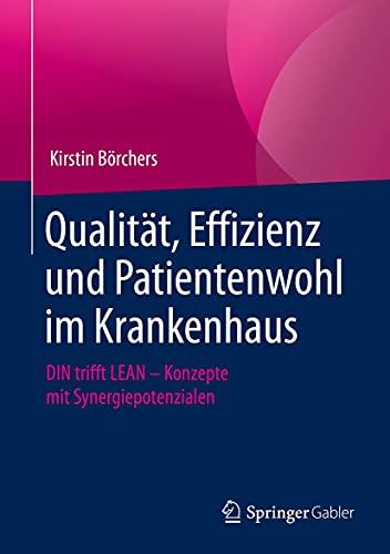 Qualität, Effizienz und Patientenwohl im Krankenhaus: DIN trifft LEAN – Konzepte mit Synergiepotenzialen (German Edition)
