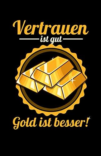 Vertrauen ist gut Gold ist besser: Notizbuch mit 120 Seiten linierten Papier (5.5x8,5 Zoll, ca. DIN A5 / 13.97 x 21.59 cm) Gold Goldbarren Aktien Trader Börse Lustiger Spruch Investor