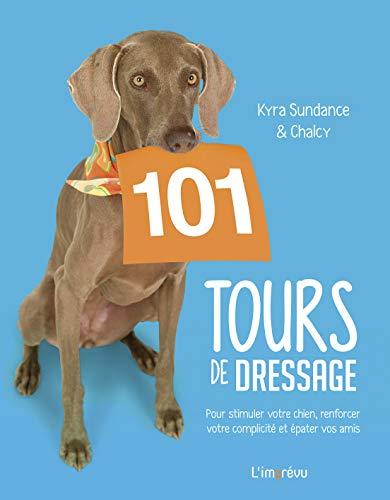 101 tours de dressage : Pour stimuler votre chien, renforcer votre complicité et épater vos amis
