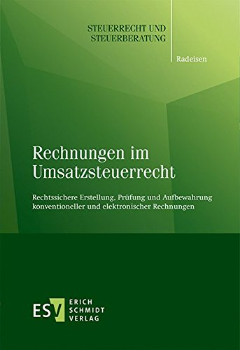 Rechnungen im Umsatzsteuerrecht: Rechtssichere Erstellung, Prüfung und Aufbewahrung konventioneller und elektronischer Rechnungen (Steuerrecht und Steuerberatung, Band 54)