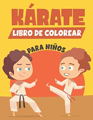 KÁRATE LIBRO DE COLOREAR PARA NIÑOS: Un divertido libro de colorear para niños de 4 a 8 años | Para niños de 9 a 12 años