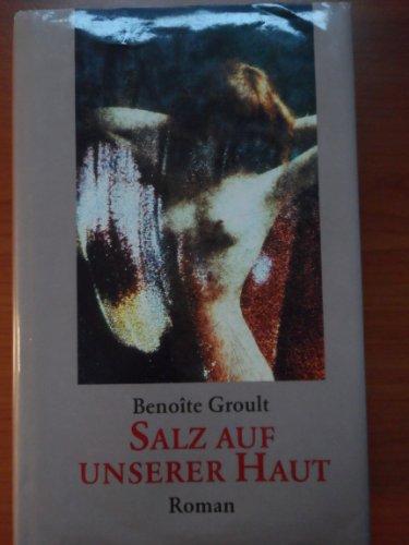 Salz auf unserer Haut. Roman. Aus d. Franz. von Irène Kuhn