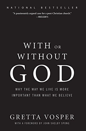 With or Without God: Why the Way We Live is More Important than What We Believe