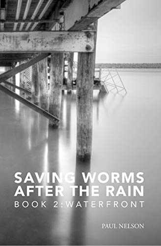 Saving Worms After the Rain - Book 2: Waterfront (Aspen Winkleman Mysteries) by [paul nelson]
