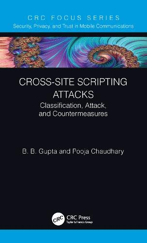 Cross-Site Scripting Attacks: Classification, Attack, and Countermeasures (Security, Privacy, and Trust in Mobile Communications)