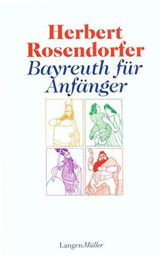 Bayreuth für Anfänger by Herbert Rosendorfer (2008-02-01)