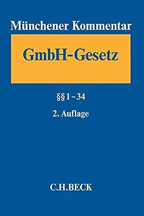 Münchener Kommentar zum Gesetz betreffend die Gesellschaften mit beschränkter Haftung (GmbHG)  Band 1: §§ 1-34