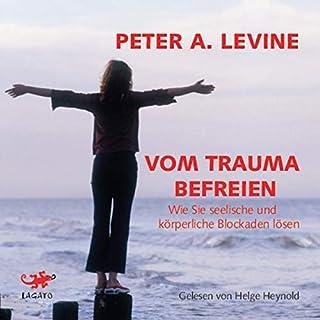 Vom Trauma befreien     Wie Sie seelische und körperliche Blockaden lösen              Autor:                                                                                                                                 Peter A. Levine                               Sprecher:                                                                                                                                 Helge Heynold                      Spieldauer: 3 Std. und 45 Min.     Noch nicht bewertet     Gesamt 0,0