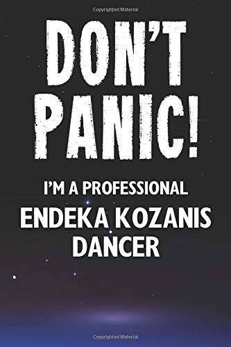 Don't Panic! I'm A Professional Endeka Kozanis Dancer: A 100 Page Lined Notebook Journal Gift For A Macedonian Endeka Kozanis Dance Lover Or Teacher