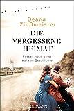 Die vergessene Heimat: Roman nach einer wahren Geschichte