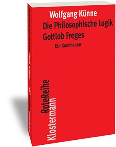 Die Philosophische Logik Gottlob Freges: Ein Kommentar mit den Texten des Vorworts zu
