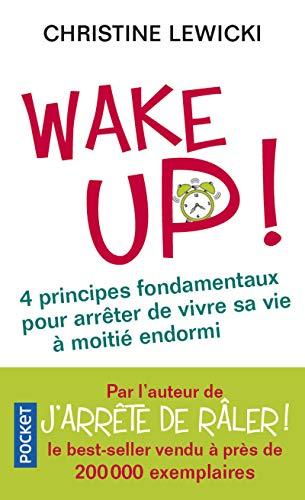 Wake up ! : 4 principes fondamentaux pour arrêter de vivre sa vie à moitié endormi (Pocket. Evolution)