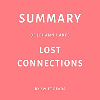 Summary of Johann Hari's Lost Connections by Swift Reads                   By:                                                                                                                                 Swift Reads                               Narrated by:                                                                                                                                 Leigh A. Laird                      Length: 30 mins     Not rated yet     Overall 0.0