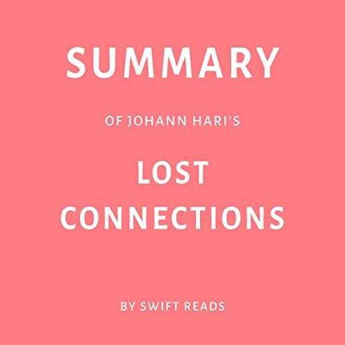 Summary of Johann Hari's Lost Connections by Swift Reads cover art