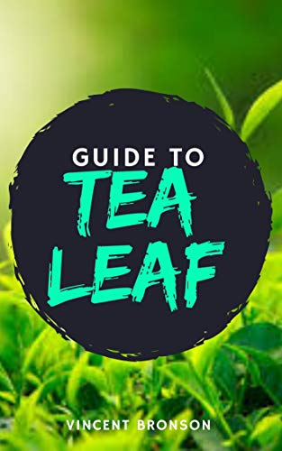 Guide to Tea Leaf: Tea is an aromatic beverage commonly prepared by pouring hot or boiling water over cured or fresh leaves of the Camellia sinensis (English Edition)