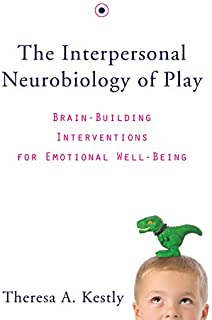 The Interpersonal Neurobiology of Play: Brain-Building Interventions for Emotional Well-Being (Norton Series on Interpersonal Neurobiology (Hardcover))