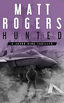 Hunted: A Jason King Thriller (Jason King Series Book 6) by [Matt Rogers]