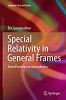 Special Relativity in General Frames: From Particles to Astrophysics (Graduate Texts in Physics)