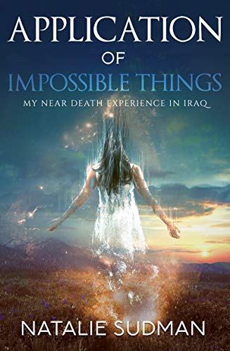 Application of Impossible Things - My Near Death Experience in Iraq