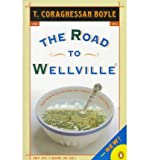 Boyle T. Coraghessan : Road to Wellville & Untitled Stories: Road to Wellville & Untitled Stories (Contemporary American fiction) (Paperback) - Common