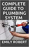 COMPLETE GUIDE TO PLUMBING SYSTEM: ALL YOU NEED TO KNOW ABOUT PLUMBING WORK AND MAKE HUGE MONEY ON IT (English Edition)
