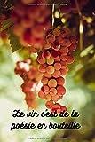 Le vin c'est de la poésie en bouteille: Carnet de dégustation de vin