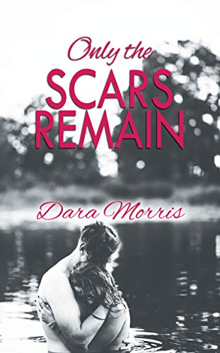 Only the Scars Remain (Cypress Bayou Series Book 1) by [Dara Morris]