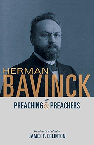 Herman Bavinck on Preaching and Preachers (English Edition)