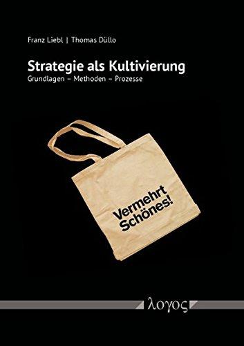 Strategie als Kultivierung: Grundlagen - Methoden - Prozesse (Kulturelle Innovation und strategische Kultivierung (KISKU), Band 1)