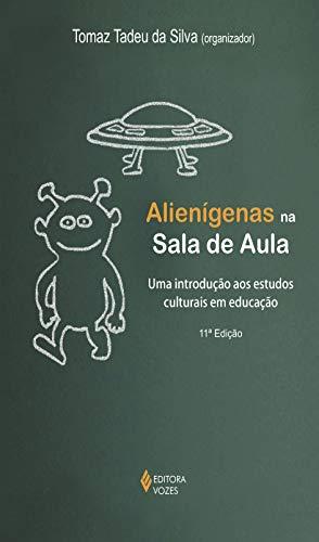 Alienígenas na sala de aula: Uma introdução aos estudos culturais em educação