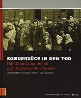 Sonderzuge in Den Tod: Die Deportationen Mit Der Deutschen Reichsbahn. Eine Dokumentation Der Deutschen Bahn Ag
