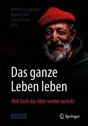 Das ganze Leben leben: Holt Euch das Alter wieder zurück! (German Edition)