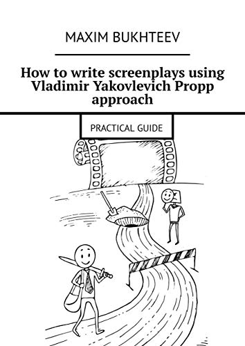 How to write screenplays using Vladimir Yakovlevich Propp approach: PRACTICAL GUIDE