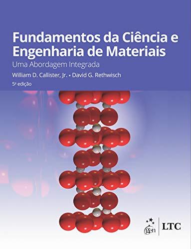 Fundamentos da Ciências e Engenharia de Materiais - Uma Abordagem Integrada
