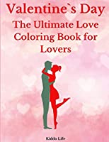 Valentine`s Day: Amazing Valentine`s Day Coloring Book with Cute and Relaxing Coloring Pages for Adults