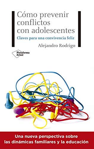 Cómo prevenir conflictos con adolescentes: Claves para una convivencia feliz PDF EPUB Gratis descargar completo