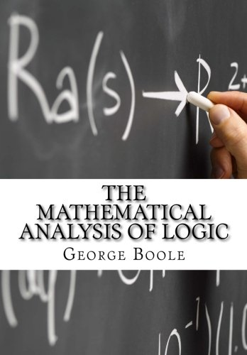 The Mathematical Analysis of Logic: Being an Essay Towards a Calculus of Deductive Reasoning