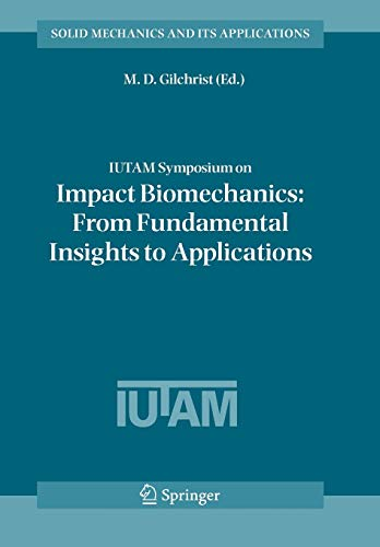 IUTAM Symposium on Impact Biomechanics: From Fundamental Insights to Applications (Solid Mechanics and Its Applications, Band 124)