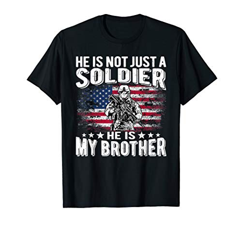 He Is Not Just A Soldier He Is My Brother Proud Army Sibling T-Shirt