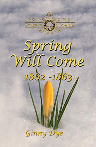Compare Textbook Prices for Spring Will Come # 3 in the Bregdan Chronicles Historical Fiction Romance Series  ISBN 9781544267739 by Dye, Ginny