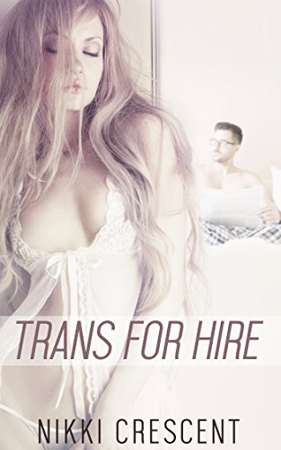 TRANS FOR HIRE (Menage, First Time, Transformation, Feminization) (English Edition)