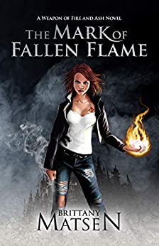 The Mark of Fallen Flame (Weapon of Fire and Ash Book 1) by [Brittany Matsen]