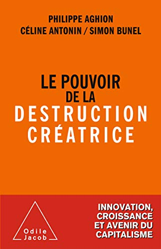 Le Pouvoir de la destruction créatrice (OJ.ECONOMIE) (French Edition)