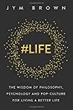 #Life: The Wisdom of Philosophy, Psychology and Pop-culture for Living a Better Life