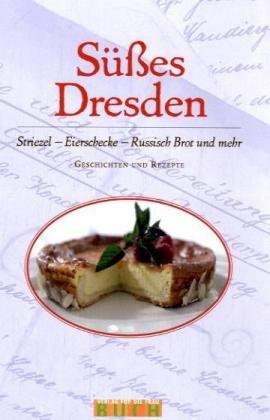 Süßes Dresden. Striezel, Eierschecke, Russisch Brot und mehr. Geschichten und Rezepte