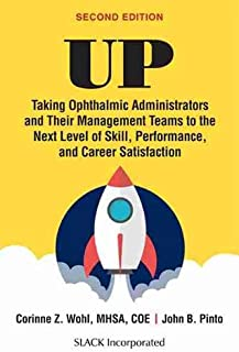 UP: Taking Ophthalmic Administrators and Their Management Teams to the Next Level of Skill, Performance and Career Satisfa...