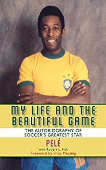 My Life and the Beautiful Game by [Pele, Robert L. Fish, Shep Messing]