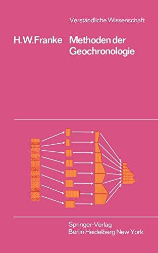 Methoden der Geochronologie: Die Suche nach den Daten der Erdgeschichte (Verständliche Wissenschaft) (German Edition) (Verständliche Wissenschaft, 98, Band 98)