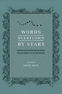 Words Overflown By Stars: Creative Writing Instruction And Insight From The Vermont College Mfa Program